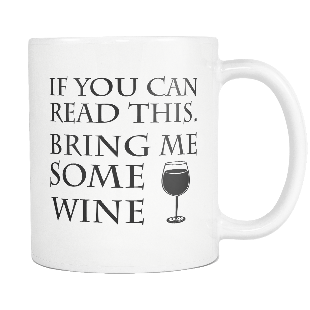 If you can read this, bring me wine - Mug, Christmas Gift, Birthday Gift, bring me some wine, wine lover gift, wine gift, best friend gift