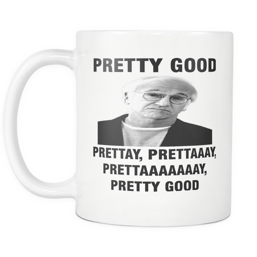 Curb Your Enthusiasm Mug, Larry David, Pretty Good, Pretty Pretty Good, Larry David Quote, George Costanza, Curb Your Enthusiasm