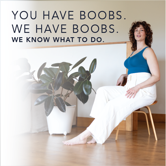 You have boobs. We have boobs. We know what to do.