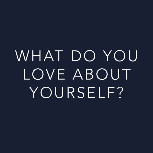 What do you love about yourself?