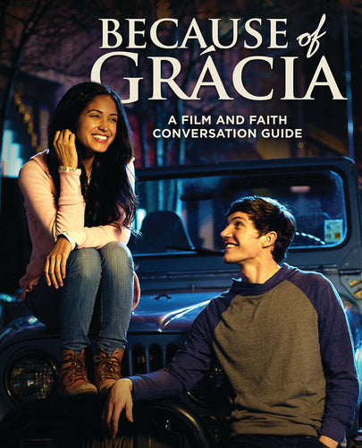 Because of Grácia: A Film and Faith Conversation Guide