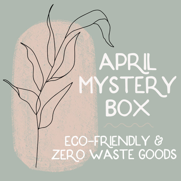 April Mystery Box - Eco-Friendly & Zero Waste Goods!