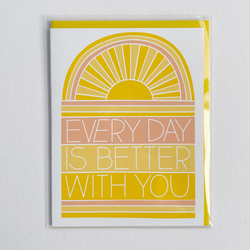 Every Day is Better with You Card