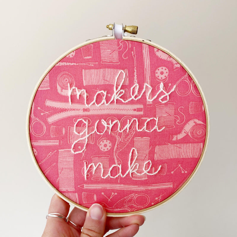 Makers Gonna Make Hand-Stitched Embroidery