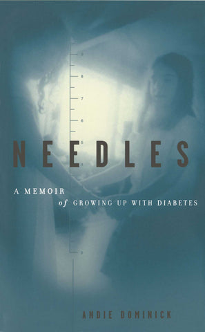Needles: A Memoir of Growing up with Diabetes by Andie Dominick