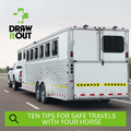 TEN TIPS FOR SAFE TRAVELS WITH YOUR HORSE