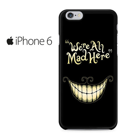 Alice In Wonderland We're All Mad Iphone 6 Case