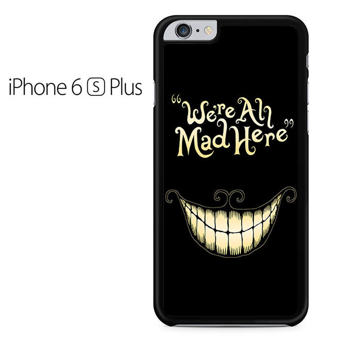 Alice In Wonderland We're All Mad Iphone 6 Plus Case