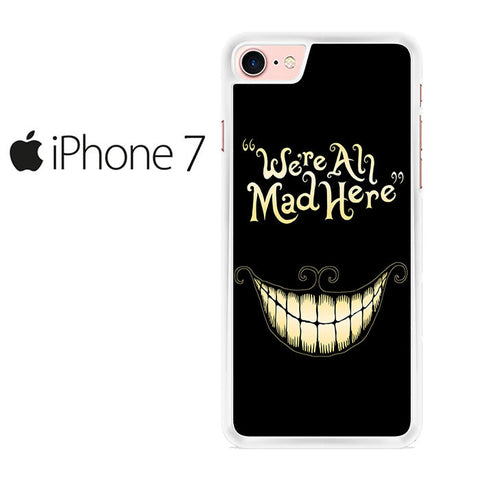 Alice In Wonderland We're All Mad Iphone 7 Case
