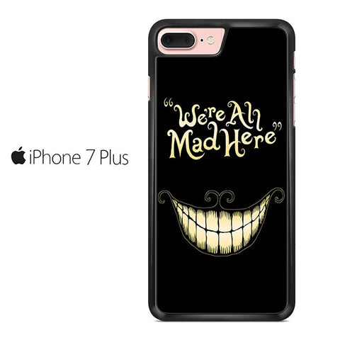 Alice In Wonderland We're All Mad Iphone 7 Plus Case