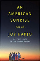 An American Sunrise: Poems by Joy Harjo, Poet Laureate of the U.S.