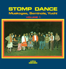 Stomp Dance - Volume 1 - Muskogee, Seminole, Yuchi