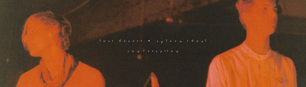 Lost Desert / Spleen Ideal - Conversation