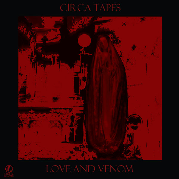 "Circa Tapes ‎""Love And Venom"" LP [MR-069]"