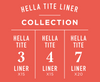 Hella Tite Liner Collection