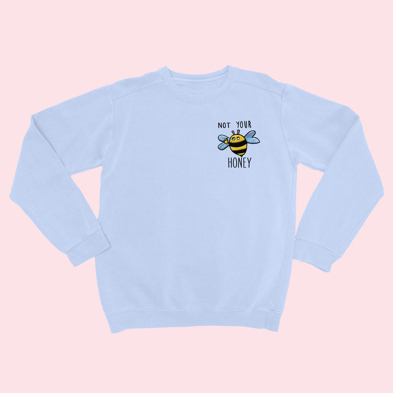 NOT YOUR HONEY- Organic Embroidered Sweater