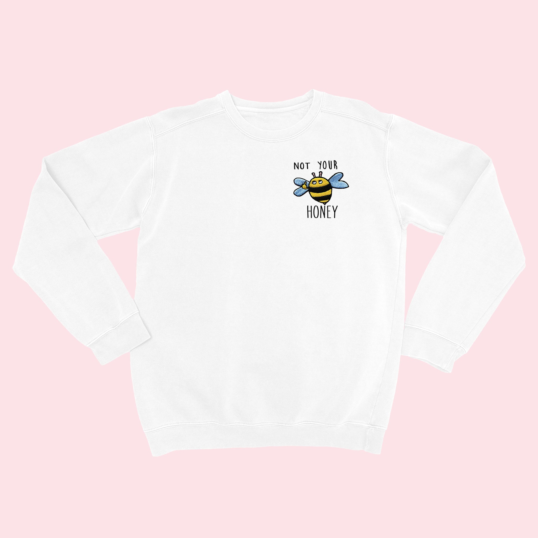 NOT YOUR HONEY- Embroidered Unisex Sweatshirt