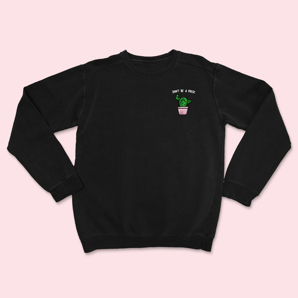 DON'T BE A PRICK- Embroidered Black Sweatshirt