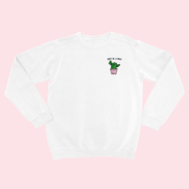 DON'T BE A PRICK- Organic Embroidered Sweater