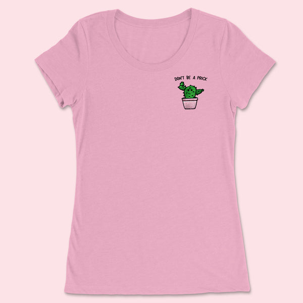 DON'T BE A PRICK- Embroidered Women's Shirt