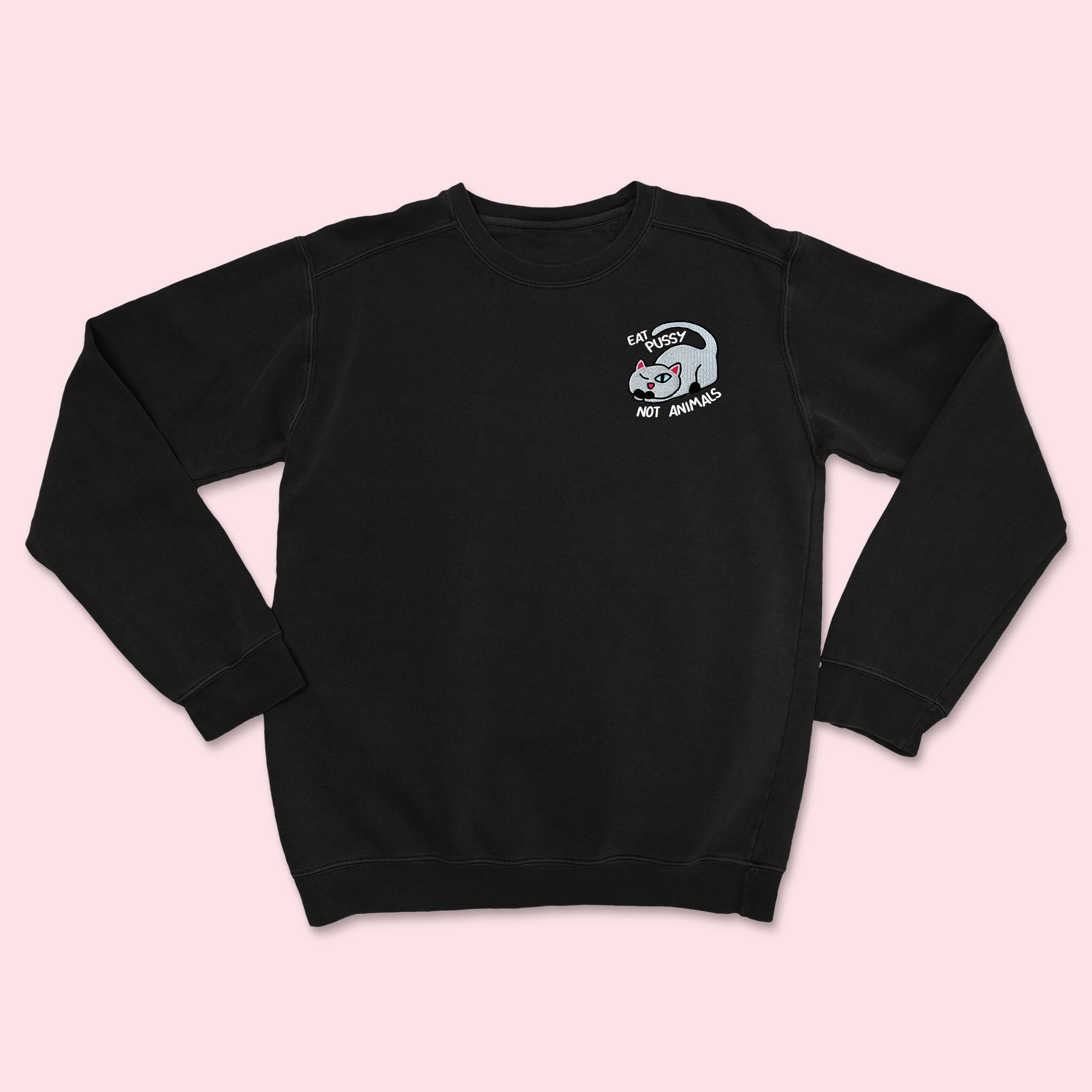 EAT PUSSY NOT ANIMALS- Embroidered Unisex Sweatshirt