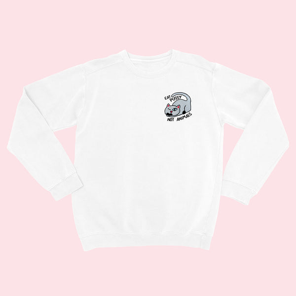 EAT PUSSY NOT ANIMALS- Embroidered Unisex Sweater