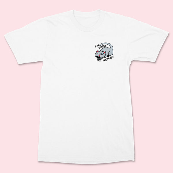 EAT PUSSY NOT ANIMALS- Embroidered Unisex Shirt