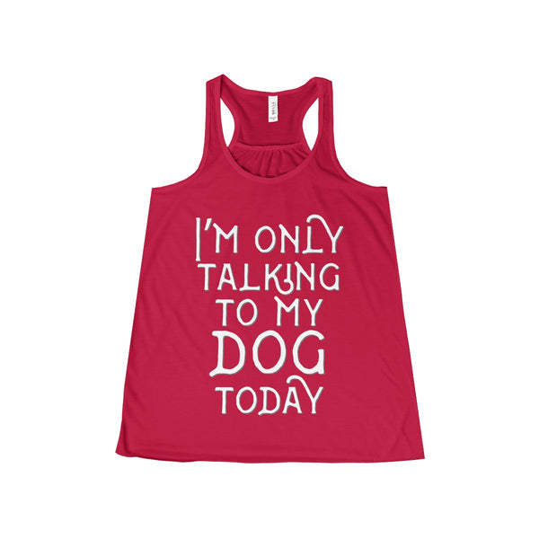 Only My Dog Today Women's Flowy Racerback Tank - SoREALa