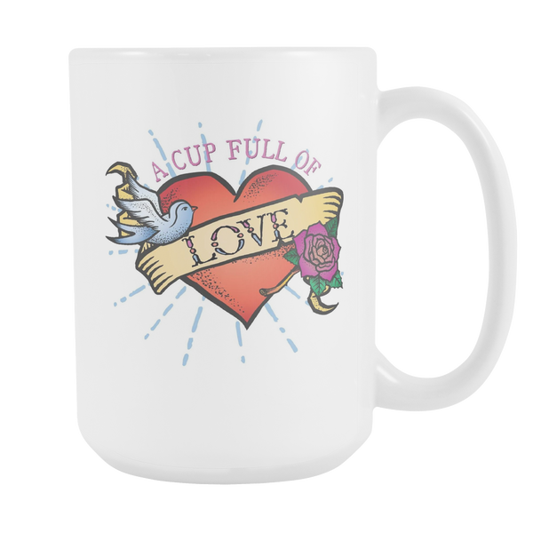 A Cup Full of Love - Tattoo Version White 15oz Ceramic Mug - SoREALa