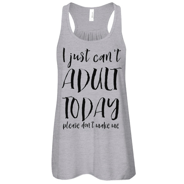 I Just Can't Adult Today Flowy Racerback Tank - SoREALa