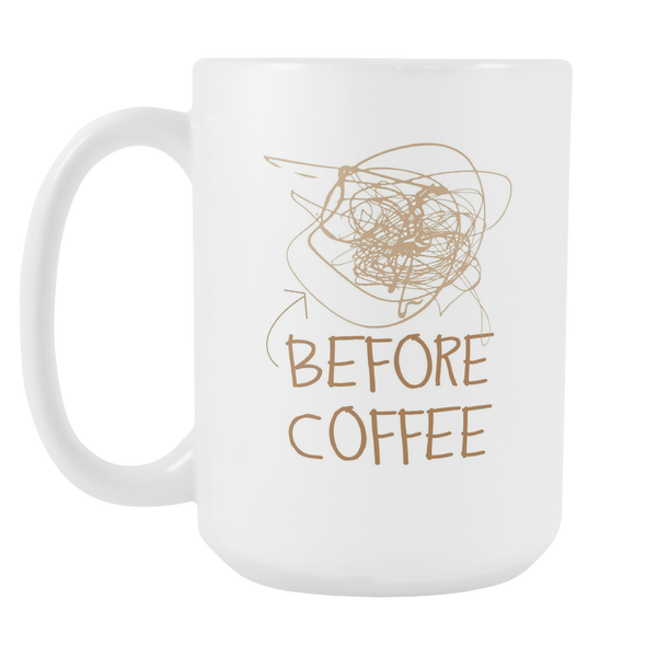 Before Coffee White 15oz Mug - SoREALa