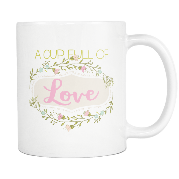 A Cup Full Of Love - Flowers Version White 11oz Mug - SoREALa
