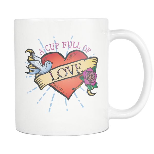 A Cup Full Of Love - Tattoo Version White 11oz Mug - SoREALa