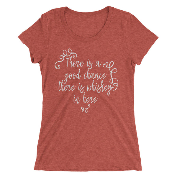 There is a Good Chance There is Whiskey in Here Women's Scoop Neck T-Shirt - SoREALa
