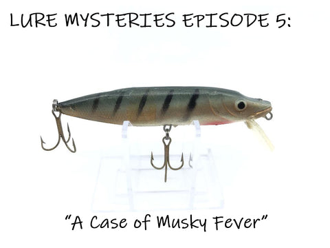 "Lure Mysteries Episode 5:  ""A Case of Musky Fever"""