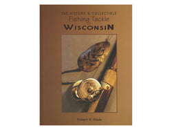 The History & Collectible Fishing Tackle of Wisconsin Book by Robert A. Slade