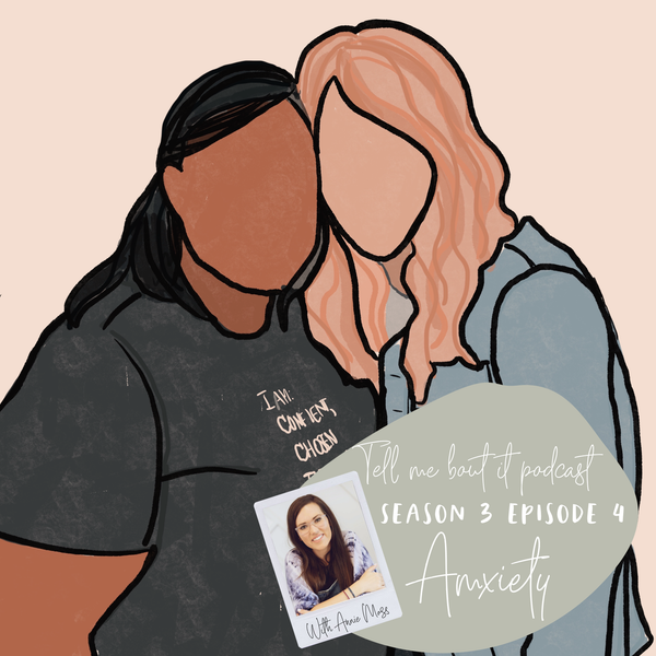 Season 3 Episode 4 ANXIETY with Annie Moss!