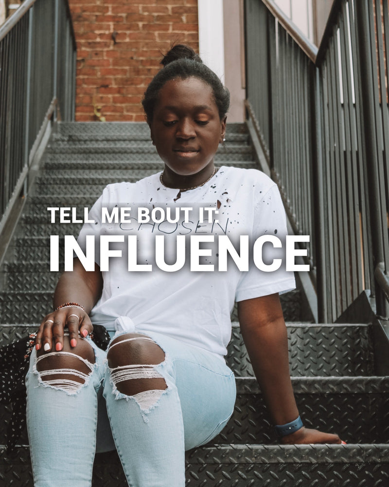 Tell me bout it: INFLUENCE