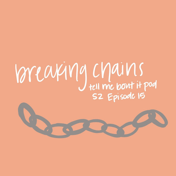 Tell me bout it: S2 Ep. 14 BREAKING CHAINS