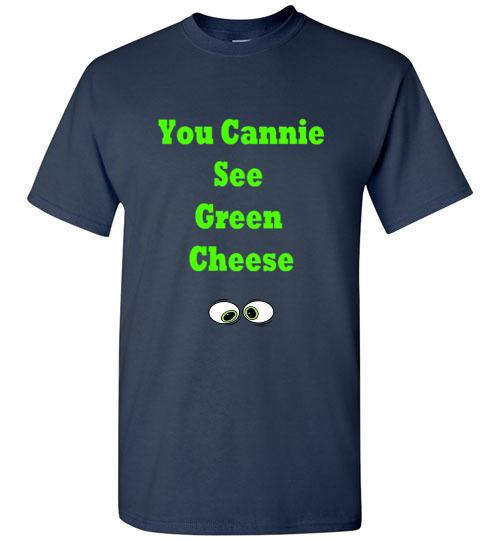 You Cannie See Green Cheese Graphic T-Shirt
