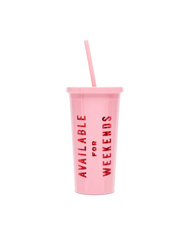 Available for Weekends  Tumbler with Straw