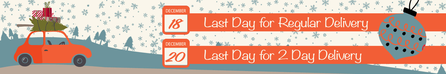 Christmas Delivery - Dec 18 Last Day for Regular and Dec 20 last day for 2 Day Delivery