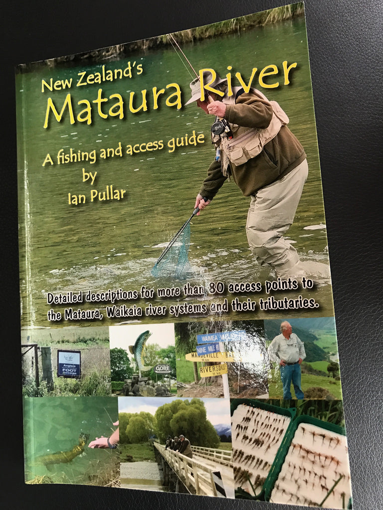 New Zealand's Mataura River - A fishing and access guide by Ian Pullar