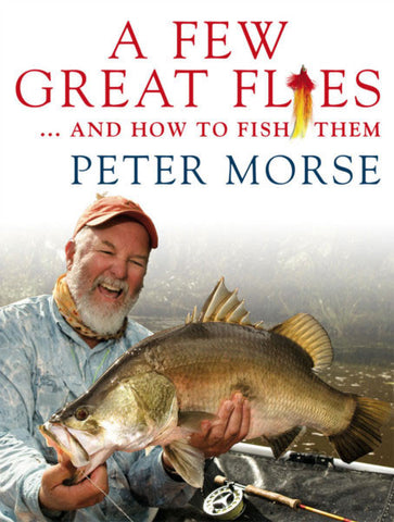 A Few Great Flies...and how to fish them by Peter Morse