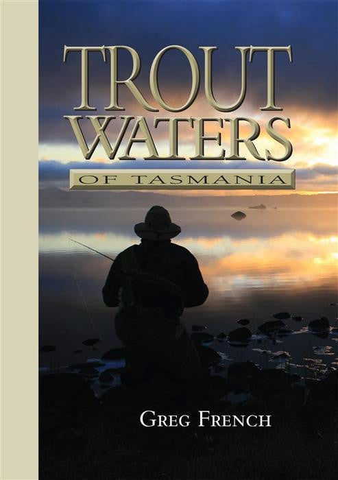 Trout Waters of Tasmania by Greg French