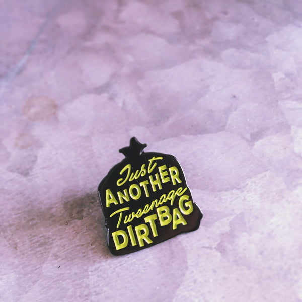 Tweenage Dirtbag Pin