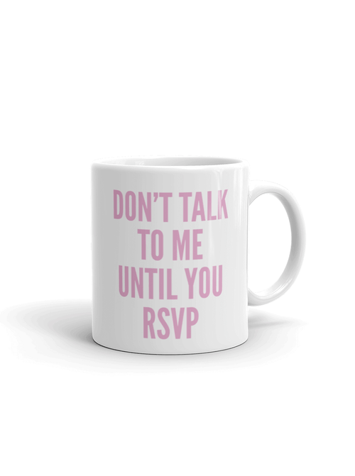 DON'T TALK TO ME UNTIL YOU RSVP | MUG