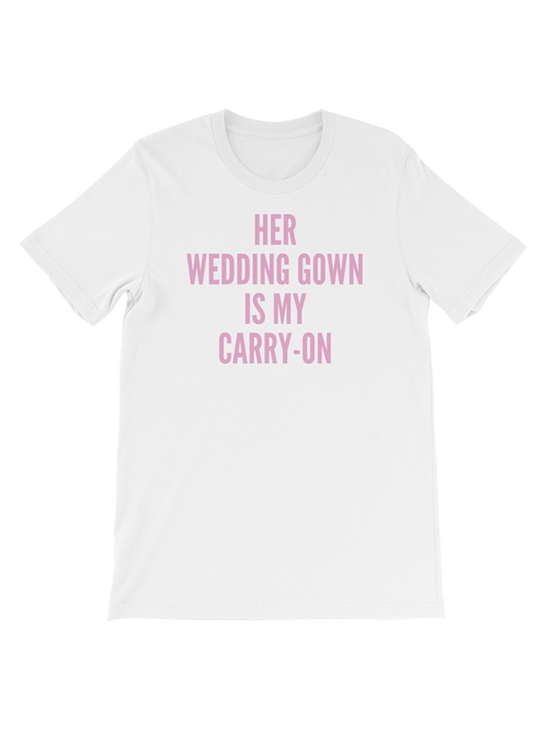 HER WEDDING GOWN IS MY CARRY-ON TEE - WHITE