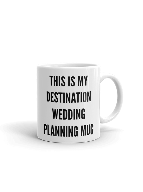 THIS IS MY DESTINATION WEDDING PLANNING MUG | MUG