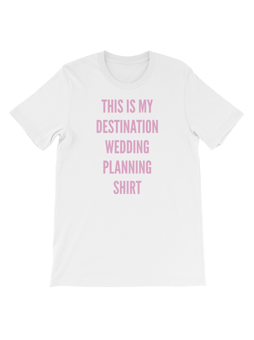 THIS IS MY DESTINATION WEDDING PLANNING SHIRT TEE - WHITE